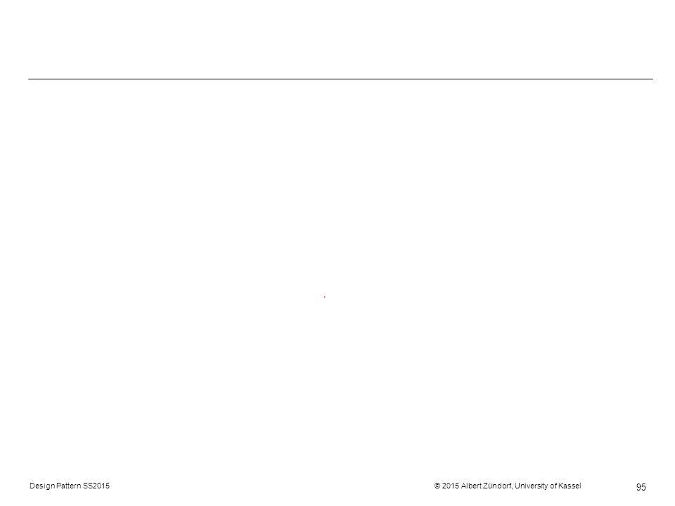 Design Pattern SS2015 © 2015 Albert Zündorf, University of Kassel 95