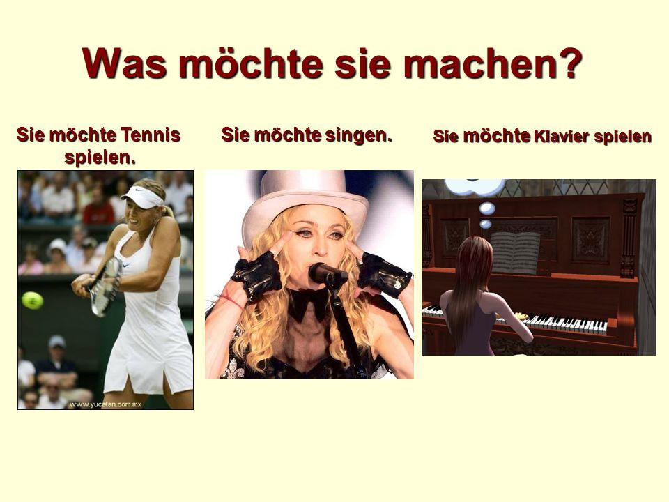Was möchte sie machen? Sie möchte Tennis spielen. Sie möchte singen. Sie möchte Klavier spielen
