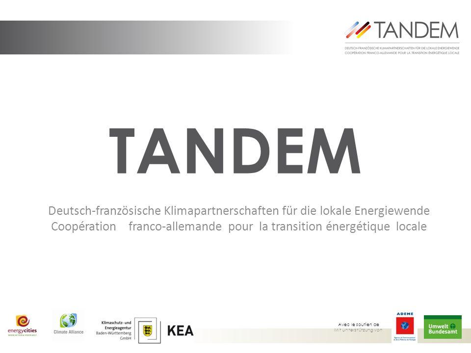 Deutsch-französische Klimapartnerschaften für die lokale Energiewende Coopération franco-allemande pour la transition énergétique locale TANDEM Avec le soutien de Mit Unterstützung von