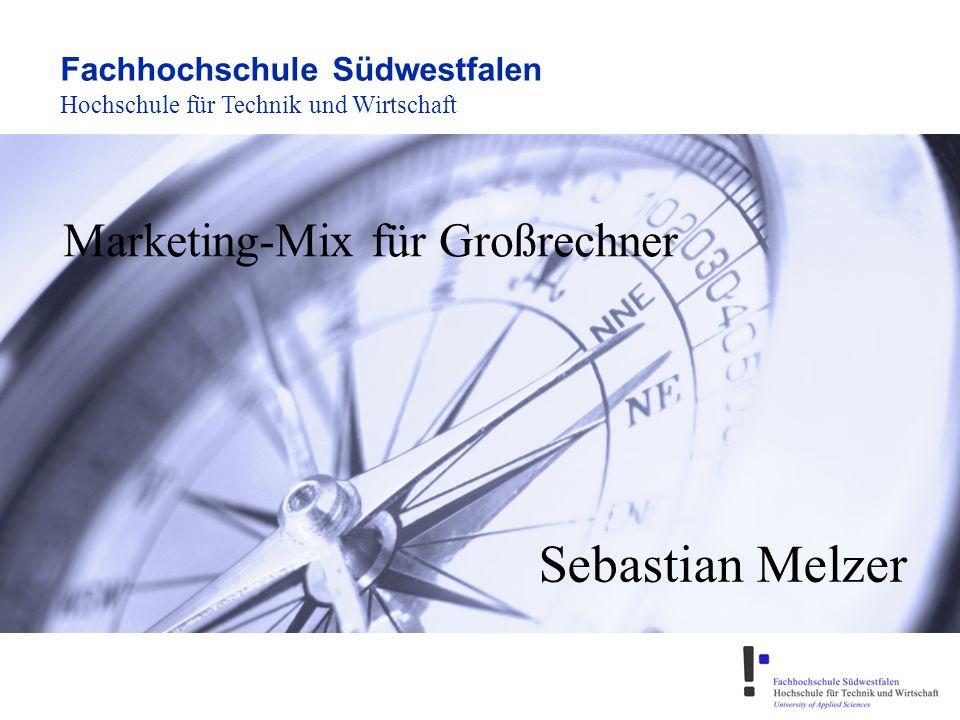 Fachhochschule Südwestfalen Sebastian Melzer Hochschule für Technik und Wirtschaft Marketing-Mix für Großrechner