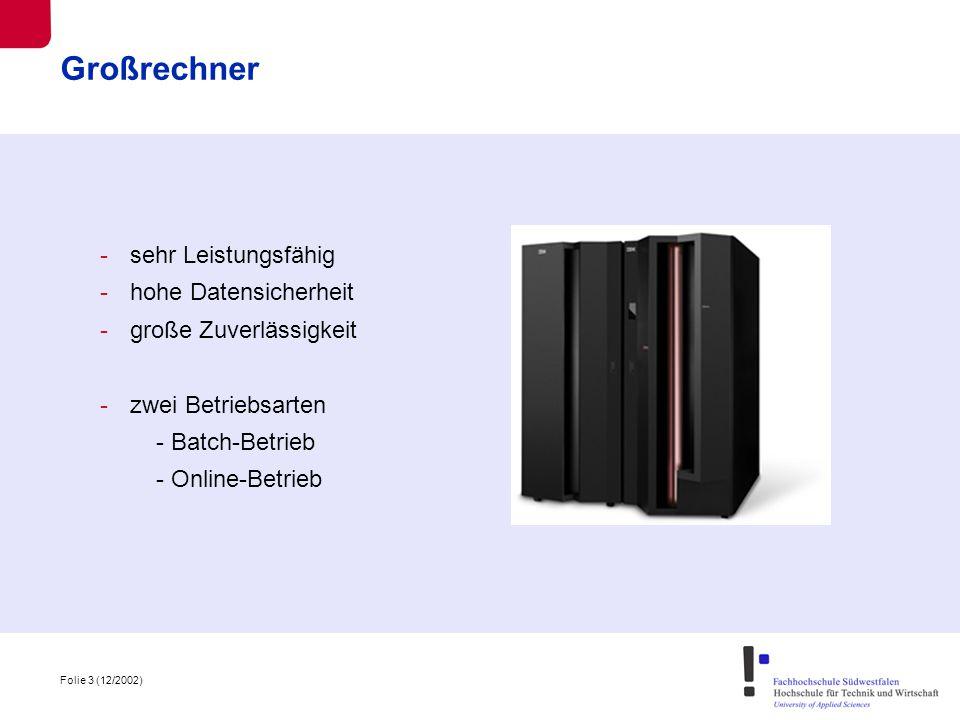 Folie 3 (12/2002) Großrechner -sehr Leistungsfähig -hohe Datensicherheit -große Zuverlässigkeit -zwei Betriebsarten - Batch-Betrieb - Online-Betrieb