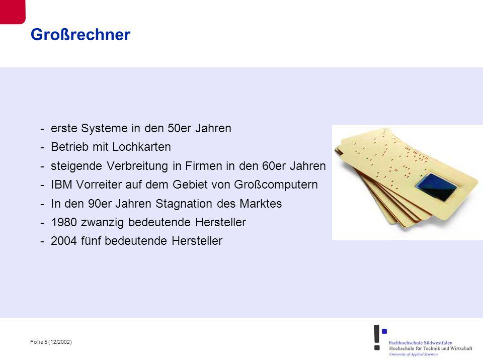 Folie 6 (12/2002) Großrechner - stehen zwischen Servern und Supercomputern - Server: sehr Flexibel, geringe Kosten, vergleichsweise geringe Leistung - Supercomputer: sehr hohe Leistung, sehr teuer, unflexibel - Großcomputer: Leistungsfähig, hohe Datensicherheit, hohe Ausfallsicherheit
