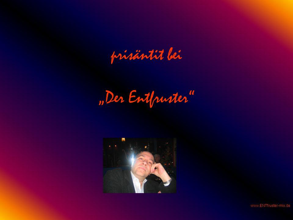 "prisäntit bei ""Der Entfruster www.ENTfruster-mix.de"