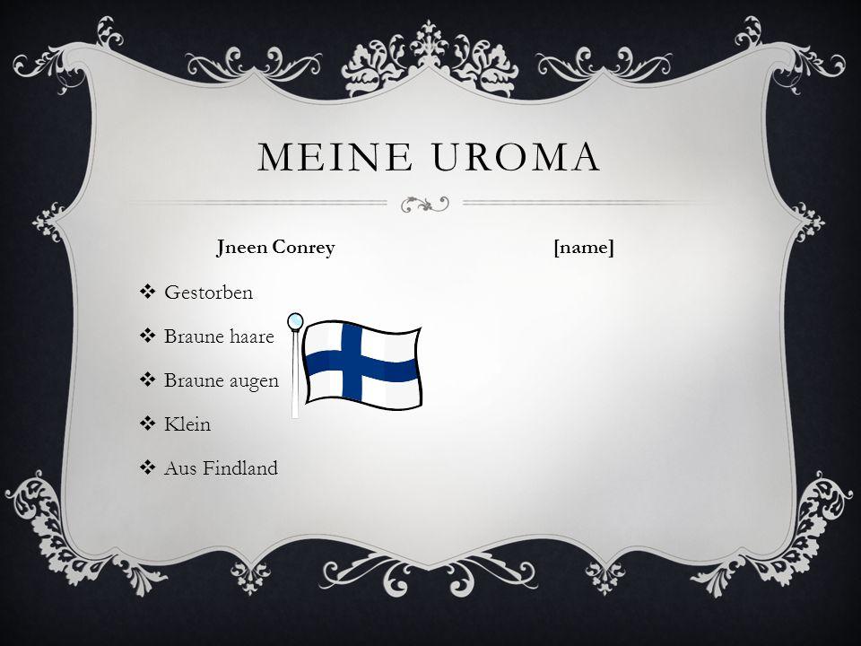  Gestorben  Braune haare  Braune augen  Klein  Aus Findland MEINE UROMA Jneen Conrey [name]