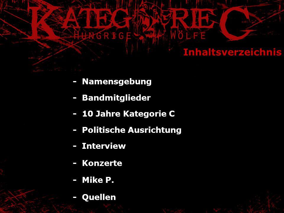 Inhaltsverzeichnis - Namensgebung - Bandmitglieder - 10 Jahre Kategorie C - Politische Ausrichtung - Interview - Konzerte - Mike P. - Quellen