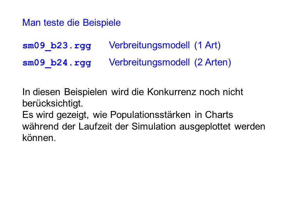 Man teste die Beispiele sm09_b23.rgg Verbreitungsmodell (1 Art) sm09_b24.rgg Verbreitungsmodell (2 Arten) In diesen Beispielen wird die Konkurrenz noc