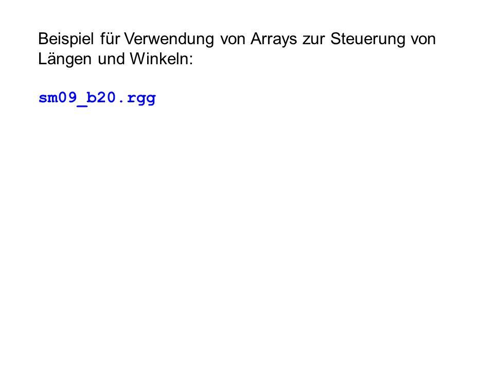 Beispiel für Verwendung von Arrays zur Steuerung von Längen und Winkeln: sm09_b20.rgg