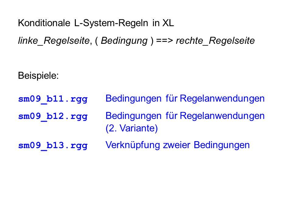 Konditionale L-System-Regeln in XL linke_Regelseite, ( Bedingung ) ==> rechte_Regelseite Beispiele: sm09_b11.rgg Bedingungen für Regelanwendungen sm09_b12.rgg Bedingungen für Regelanwendungen (2.
