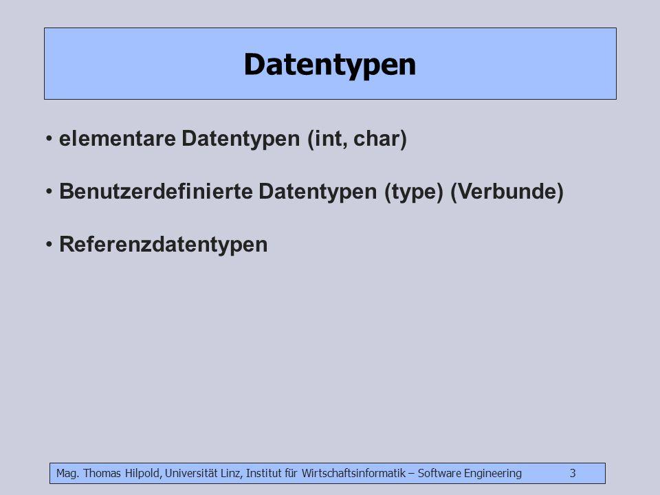Mag. Thomas Hilpold, Universität Linz, Institut für Wirtschaftsinformatik – Software Engineering 3 Datentypen elementare Datentypen (int, char) Benutz