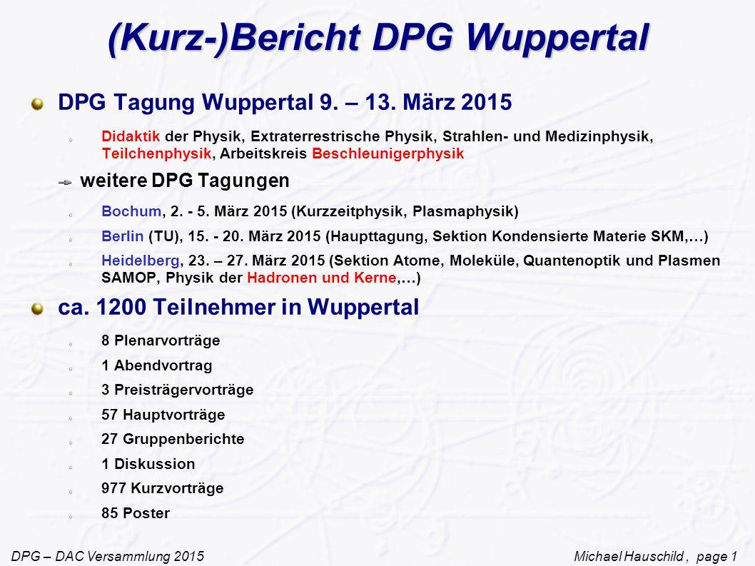 DPG – DAC Versammlung 2015 Michael Hauschild, page 1 (Kurz-)Bericht DPG Wuppertal DPG Tagung Wuppertal 9.