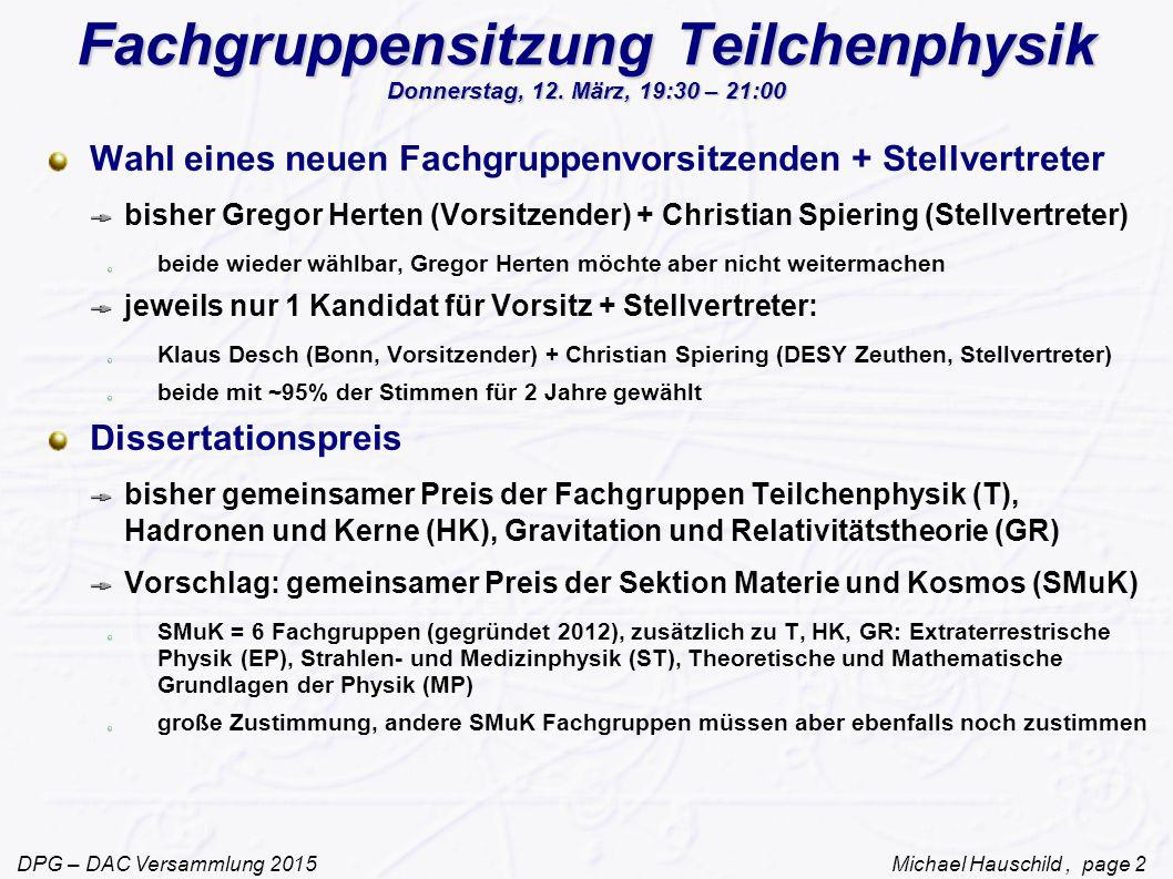 DPG – DAC Versammlung 2015 Michael Hauschild, page 2 Fachgruppensitzung Teilchenphysik Donnerstag, 12.
