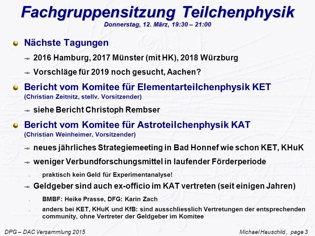 DPG – DAC Versammlung 2015 Michael Hauschild, page 3 Fachgruppensitzung Teilchenphysik Donnerstag, 12.