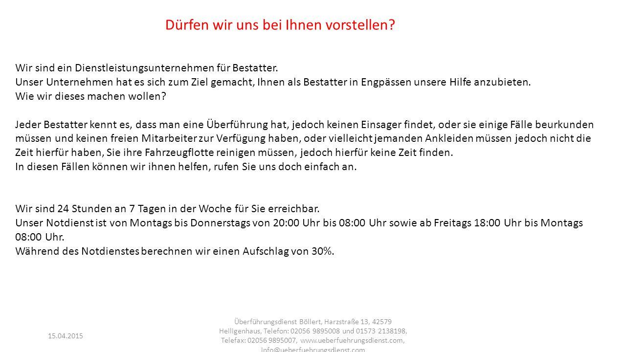 15.04.2015 Überführungsdienst Böllert, Harzstraße 13, 42579 Heiligenhaus, Telefon: 02056 9895008 und 01573 2138198, Telefax: 02056 9895007, www.ueberfuehrungsdienst.com, info@ueberfuehrungsdienst.com Einbetten und Ankleiden 45,00 € Inkl.