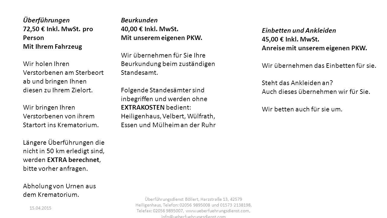 15.04.2015 Überführungsdienst Böllert, Harzstraße 13, 42579 Heiligenhaus, Telefon: 02056 9895008 und 01573 2138198, Telefax: 02056 9895007, www.ueberfuehrungsdienst.com, info@ueberfuehrungsdienst.com Fahrzeugpflege 25,00 € exkl.