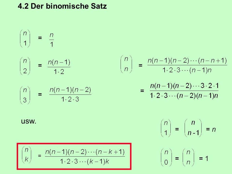 4.2 Der binomische Satz Die binomische Formel: (a + b) 2 = 1a 2 + 2ab + 1b 2 = = 1 = n= =