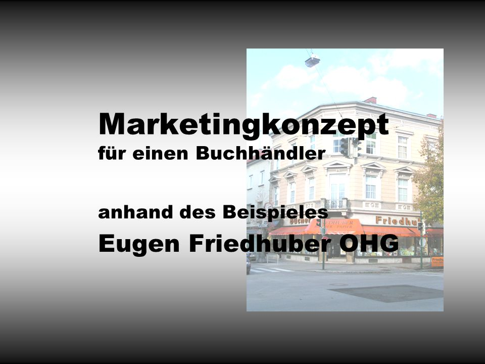 Postaussendung Verwendung der Kundendatei Festigung der Stammkunden Gewinnung von Kunden Eugen Friedhuber OHG Verwendung der Kundendatei Verbesserungsvorschläge Aufgabe im Zuge des Projektes: