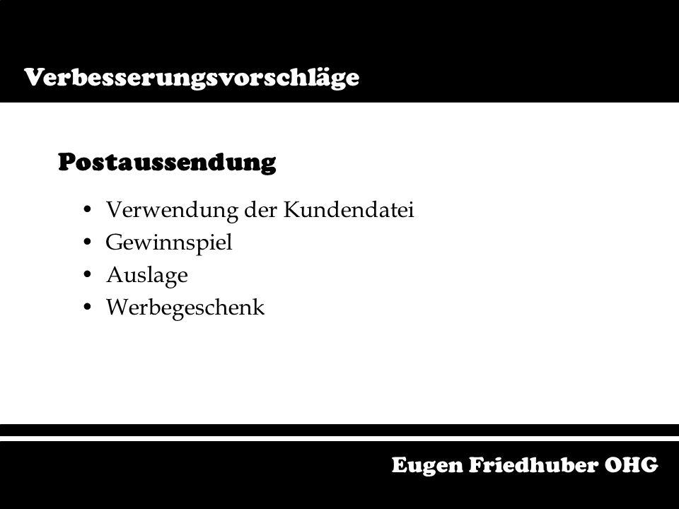 Postaussendung Verwendung der Kundendatei Festigung der Stammkunden Gewinnung von Kunden Eugen Friedhuber OHG Verwendung der Kundendatei Verbesserungs