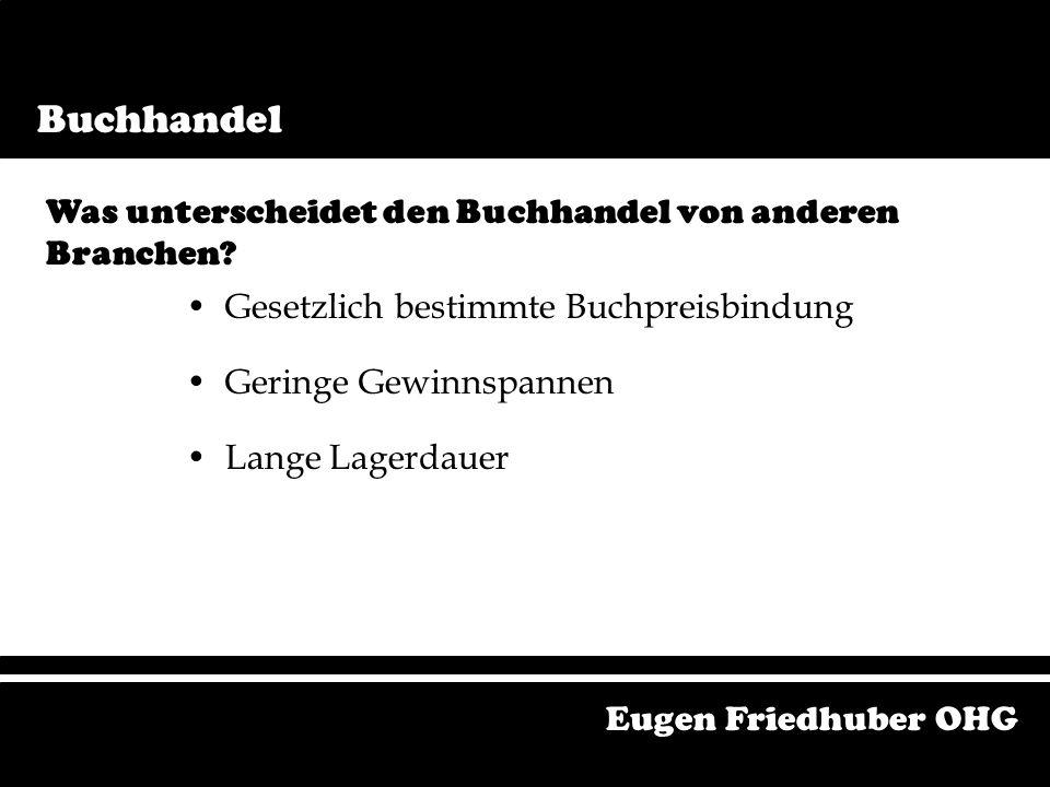 Eugen Friedhuber OHG Was unterscheidet den Buchhandel von anderen Branchen.