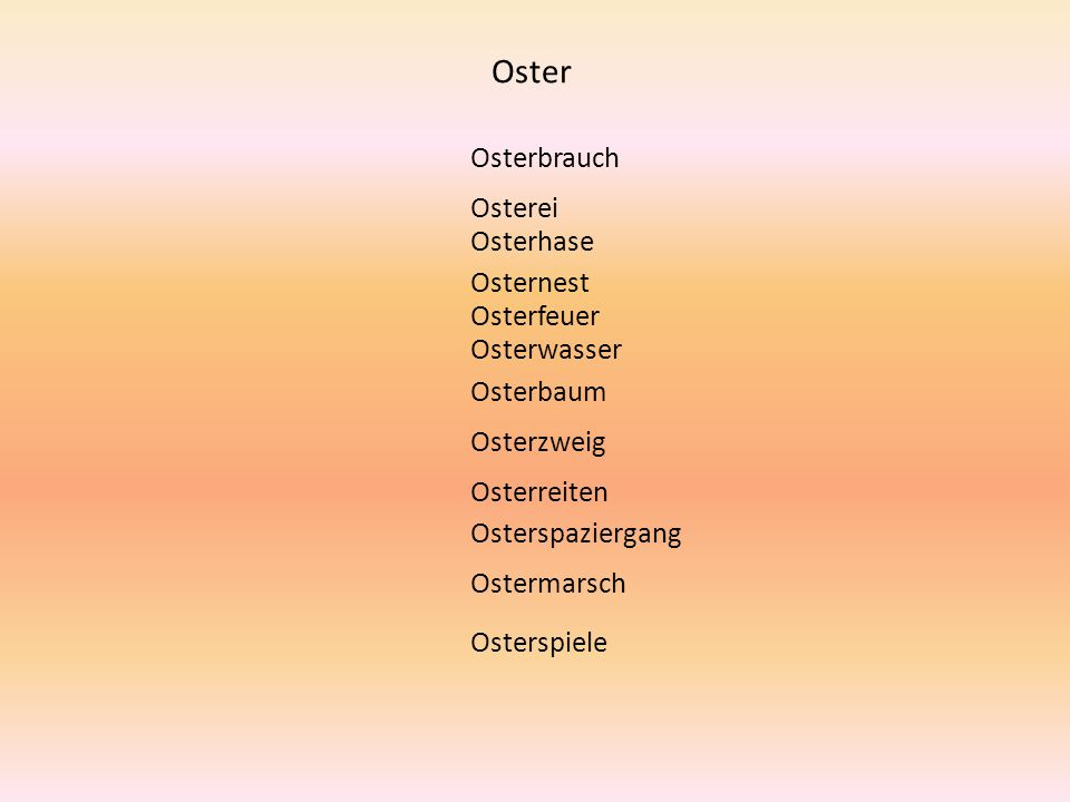 Oster Osterbrauch Osterei Osterhase Osternest Osterfeuer Osterwasser Osterbaum Osterzweig Osterreiten Osterspaziergang Ostermarsch Osterspiele