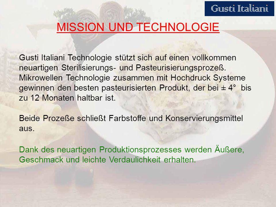 MISSION UND TECHNOLOGIE Gusti Italiani Technologie stützt sich auf einen vollkommen neuartigen Sterilisierungs- und Pasteurisierungsprozeß.