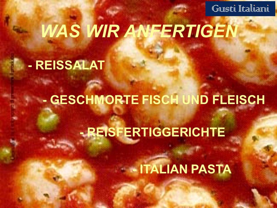 WAS WIR ANFERTIGEN - REISSALAT - GESCHMORTE FISCH UND FLEISCH - REISFERTIGGERICHTE - ITALIAN PASTA
