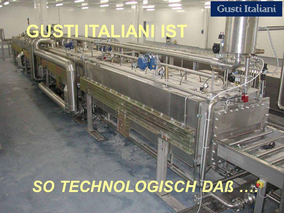 GUSTI ITALIANI IST SO TECHNOLOGISCH DAß ….