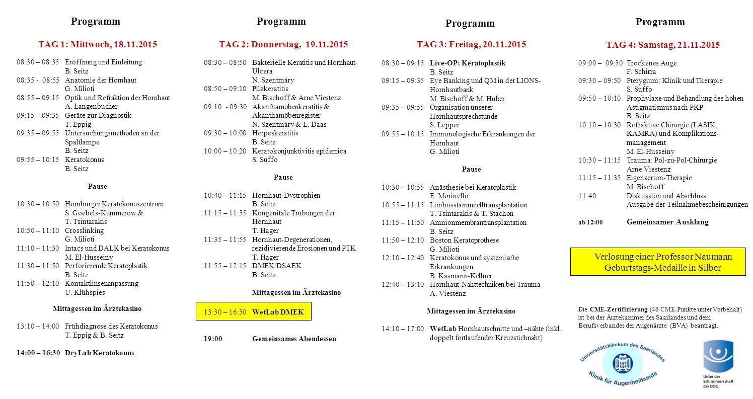 TAG 2: Donnerstag, 19.11.2015 08:30 – 08:50 Bakterielle Keratitis und Hornhaut- Ulcera N. Szentmáry 08:50 – 09:10 Pilzkeratitis M. Bischoff & Arne Vie