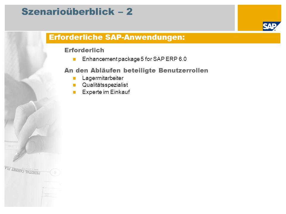 Szenarioüberblick – 2 Erforderlich Enhancement package 5 for SAP ERP 6.0 An den Abläufen beteiligte Benutzerrollen Lagermitarbeiter Qualitätsspezialist Experte im Einkauf Erforderliche SAP-Anwendungen: