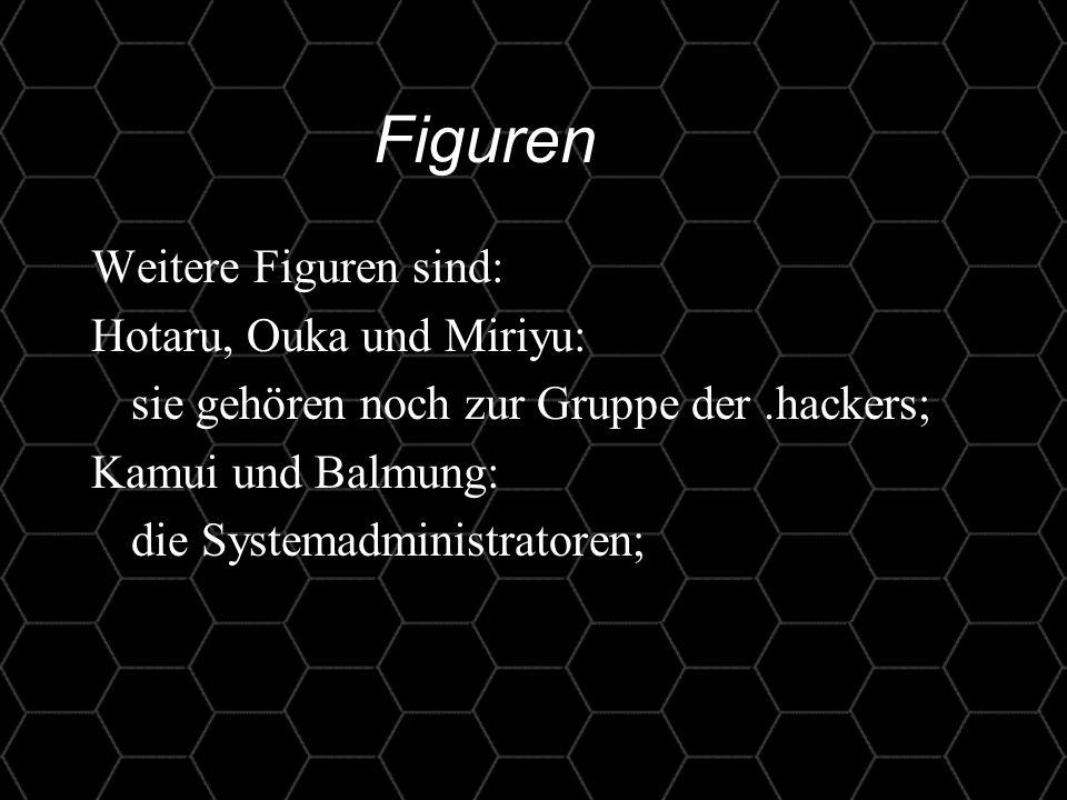 9 Figuren Weitere Figuren sind: Hotaru, Ouka und Miriyu: sie gehören noch zur Gruppe der.hackers; Kamui und Balmung: die Systemadministratoren;