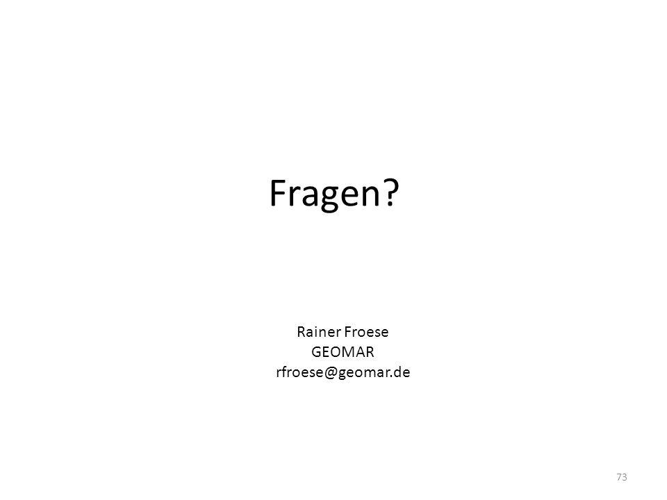 Fragen? 73 Rainer Froese GEOMAR rfroese@geomar.de