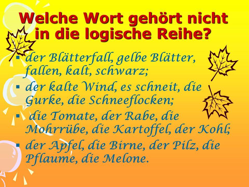 Welche Wort gehört nicht in die logische Reihe?  der Blätterfall, gelbe Blätter, fallen, kalt, schwarz;  der kalte Wind, es schneit, die Gurke, die