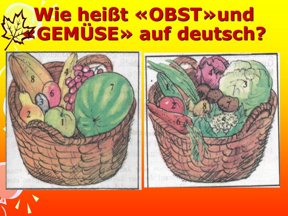 Wie heißt «OBST»und «GEMÜSE» auf deutsch?