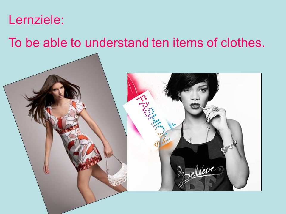Lernziele: To be able to understand ten items of clothes.