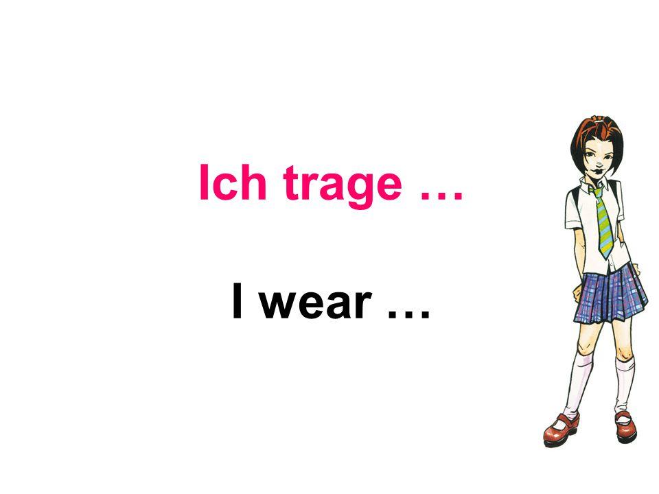 Ich trage … I wear …