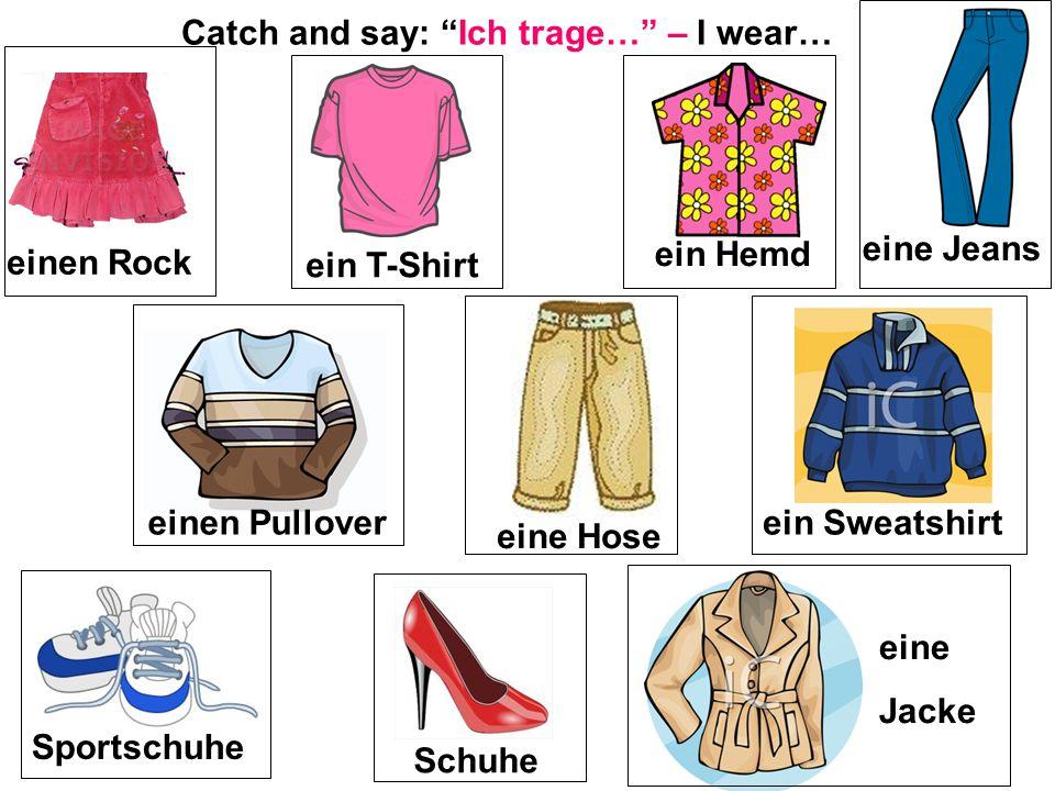 ein T-Shirt einen Rock ein Hemd eine Jeans einen Pullover eine Hose Schuhe Sportschuhe ein Sweatshirt eine Jacke Catch and say: Ich trage… – I wear…