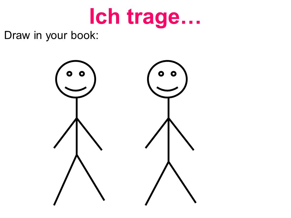 Ich trage… Draw in your book: