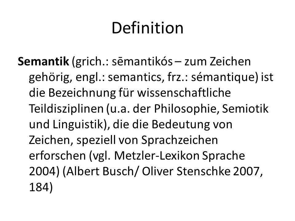 Definition Semantik (grich.: sēmantikós – zum Zeichen gehörig, engl.: semantics, frz.: sémantique) ist die Bezeichnung für wissenschaftliche Teildiszi