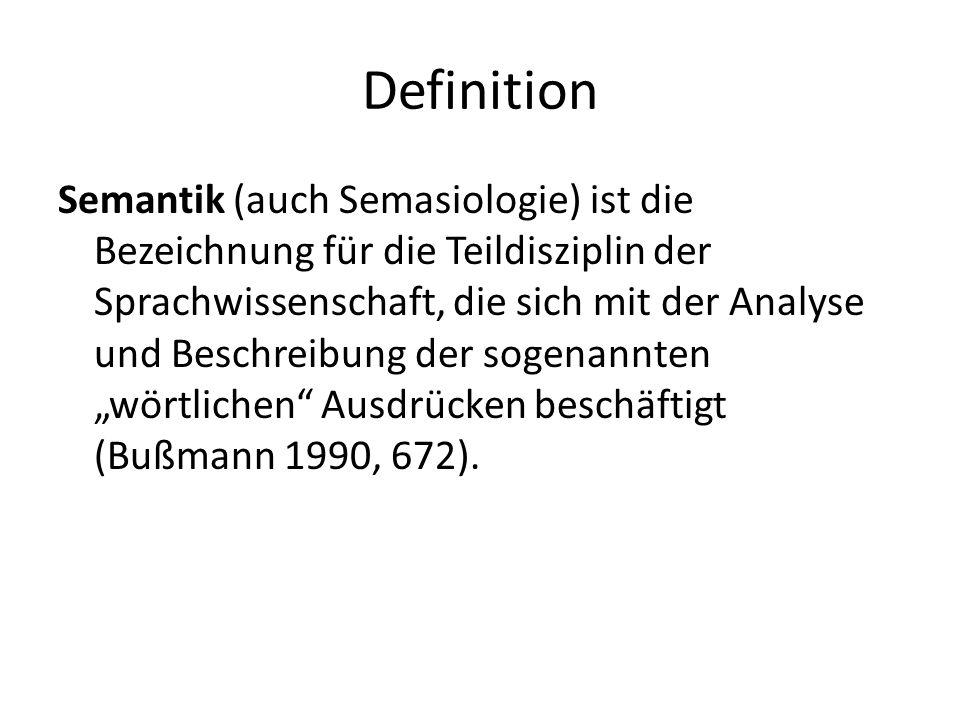 Definition Semantik (auch Semasiologie) ist die Bezeichnung für die Teildisziplin der Sprachwissenschaft, die sich mit der Analyse und Beschreibung de