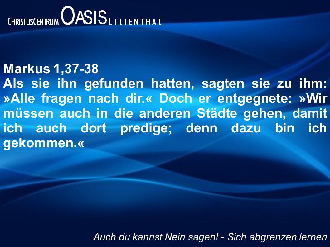 Markus 1,37-38 Als sie ihn gefunden hatten, sagten sie zu ihm: »Alle fragen nach dir.« Doch er entgegnete: »Wir müssen auch in die anderen Städte gehe