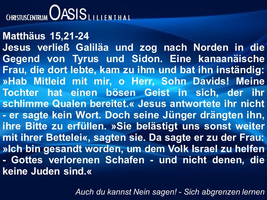 Matthäus 15,21-24 Jesus verließ Galiläa und zog nach Norden in die Gegend von Tyrus und Sidon. Eine kanaanäische Frau, die dort lebte, kam zu ihm und
