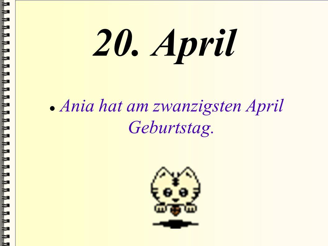 6. Mai Ada hat am sechsten Mai Geburtstag.