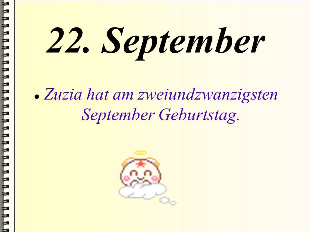 22. September Zuzia hat am zweiundzwanzigsten September Geburtstag.