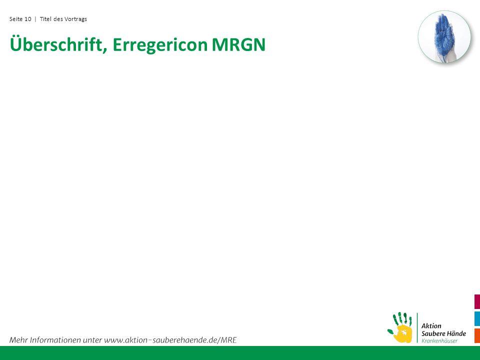 Seite 10 Überschrift, Erregericon MRGN | Titel des Vortrags