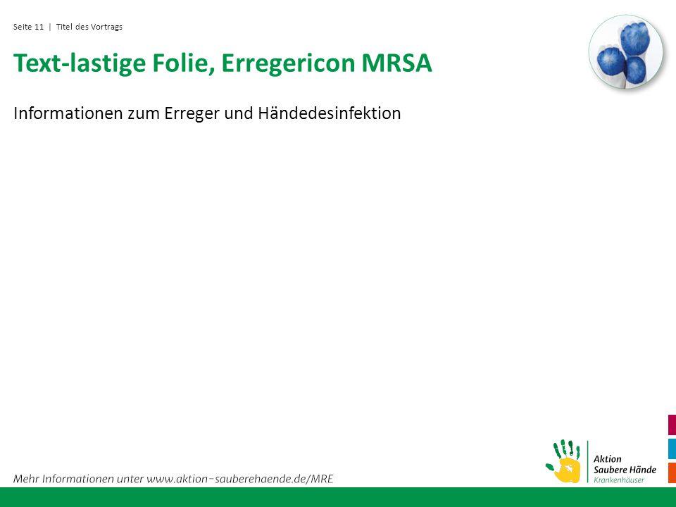 Seite 11 Text-lastige Folie, Erregericon MRSA | Titel des Vortrags Informationen zum Erreger und Händedesinfektion