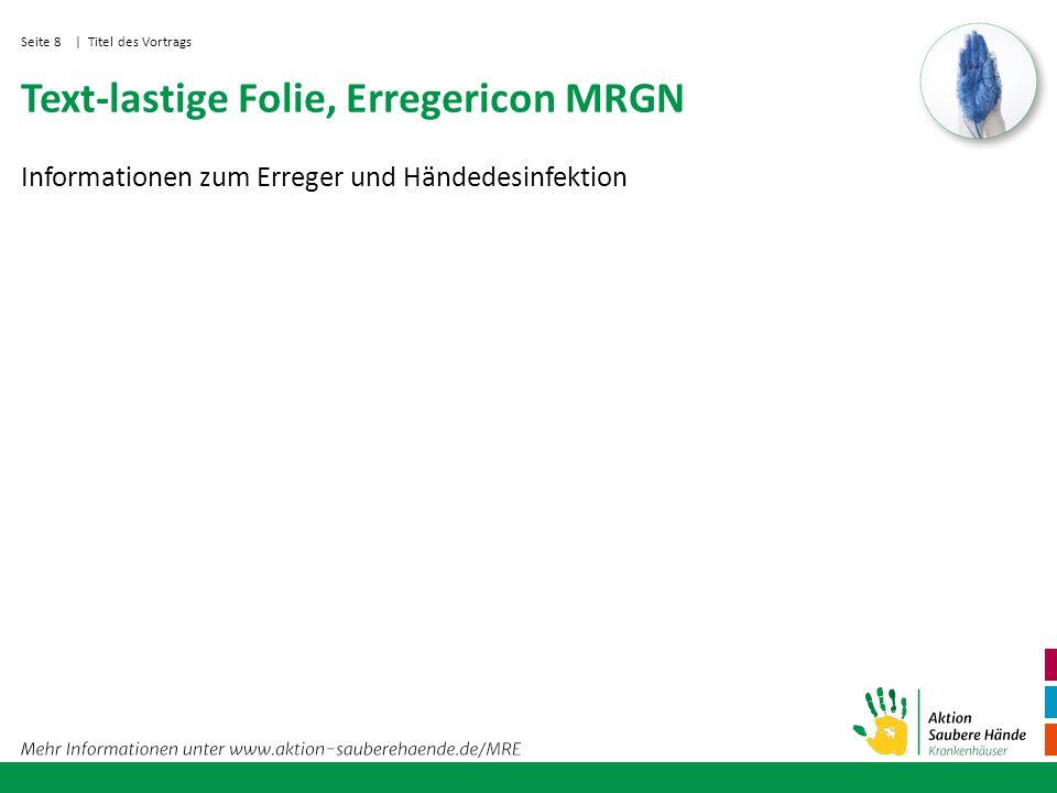 Seite 8 Text-lastige Folie, Erregericon MRGN | Titel des Vortrags Informationen zum Erreger und Händedesinfektion