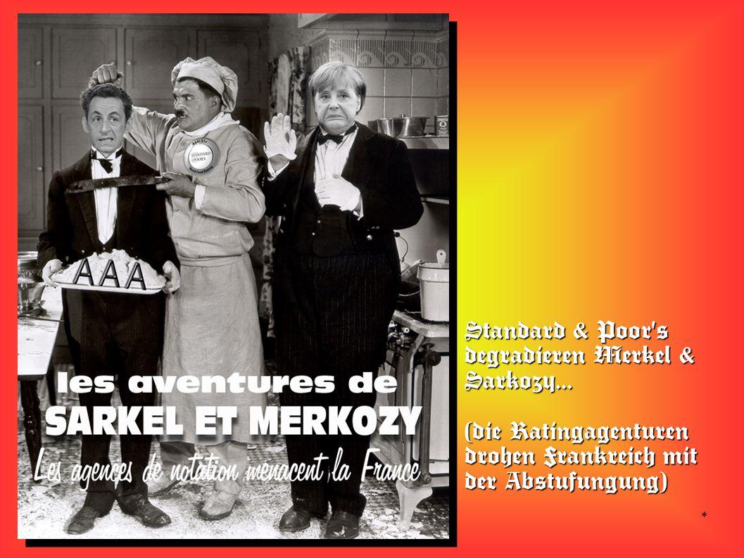 * Standard & Poor s degradieren Merkel & Sarkozy… (die Ratingagenturen drohen Frankreich mit der Abstufungung)