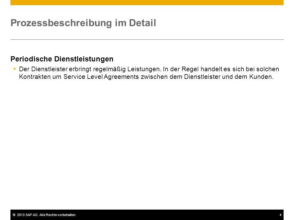 ©2013 SAP AG. Alle Rechte vorbehalten.4 Prozessbeschreibung im Detail Periodische Dienstleistungen  Der Dienstleister erbringt regelmäßig Leistungen.