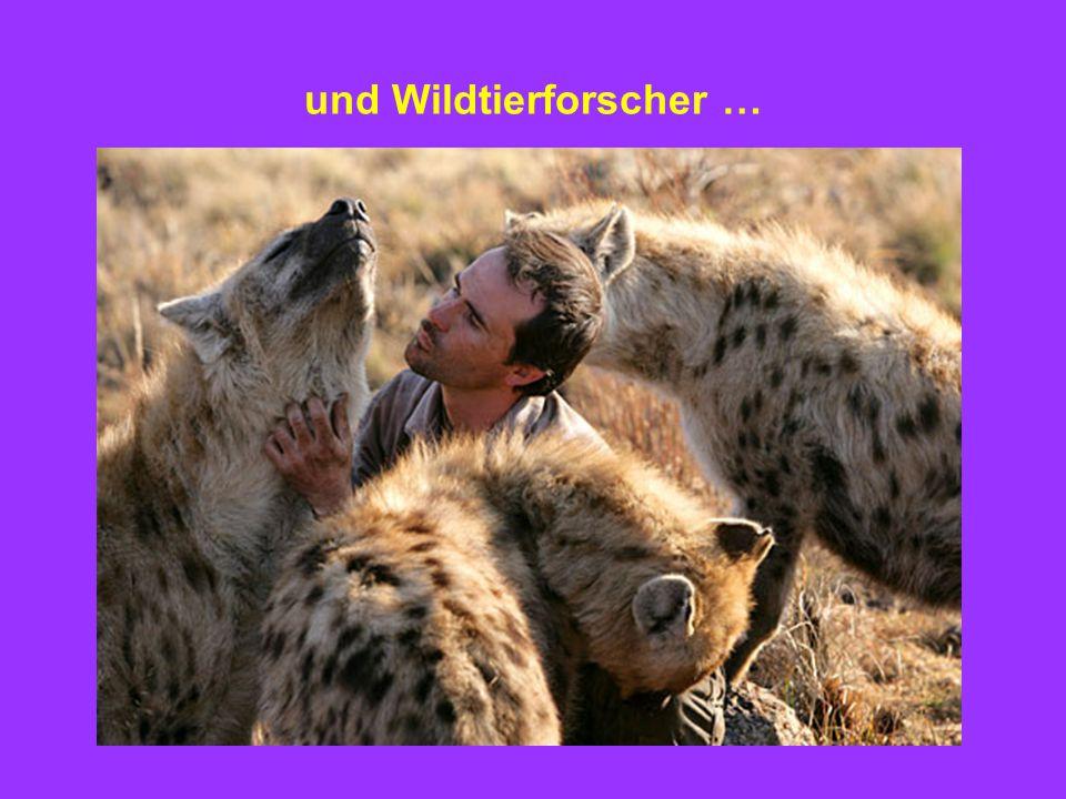 und Wildtierforscher …