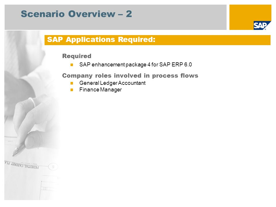 Scenario Overview – 2 Required SAP enhancement package 4 for SAP ERP 6.0 Company roles involved in process flows General Ledger Accountant Finance Man