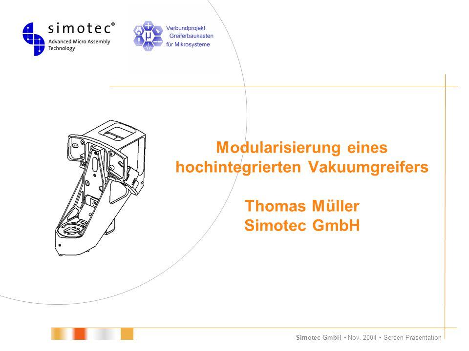 Simotec GmbH Nov. 2001 Screen Präsentation Modularisierung eines hochintegrierten Vakuumgreifers Thomas Müller Simotec GmbH